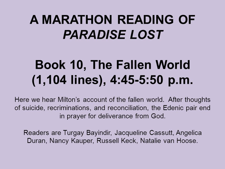 A MARATHON READING OF PARADISE LOST Book 10, The Fallen World (1,104 lines), 4:45-5:50 p.m.