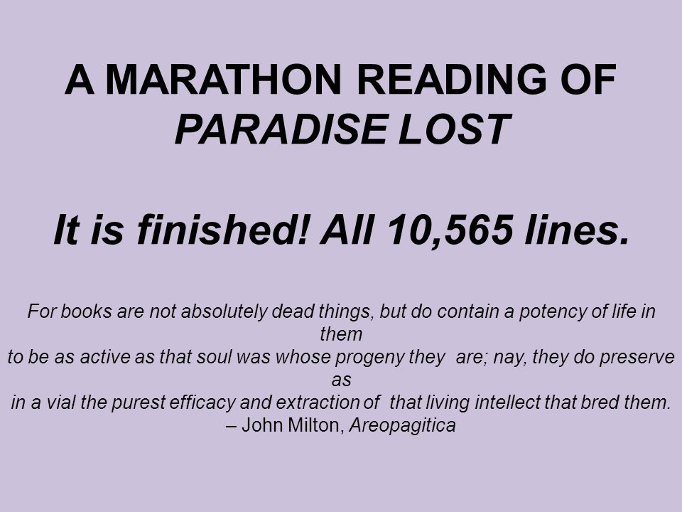 A MARATHON READING OF PARADISE LOST It is finished. All 10,565 lines