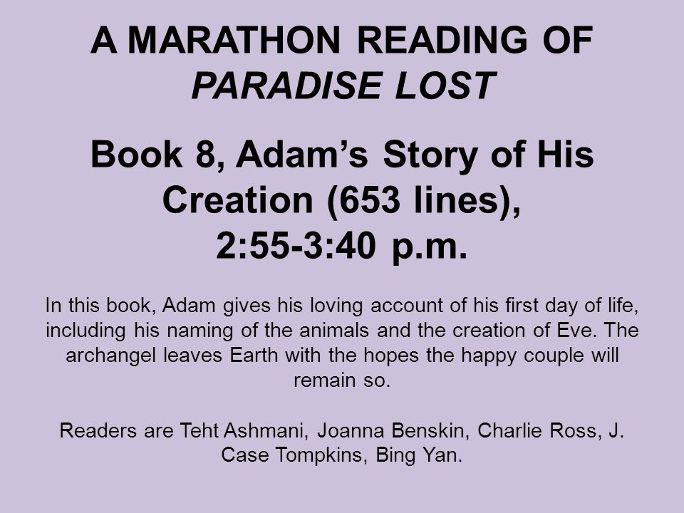 A MARATHON READING OF PARADISE LOST Book 8, Adam's Story of His Creation (653 lines), 2:55-3:40 p.m.