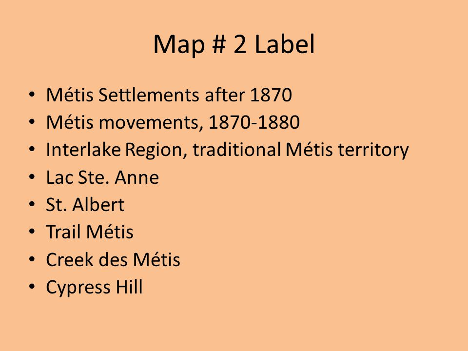 Map # 2 Label Métis Settlements after 1870 Métis movements, 1870-1880