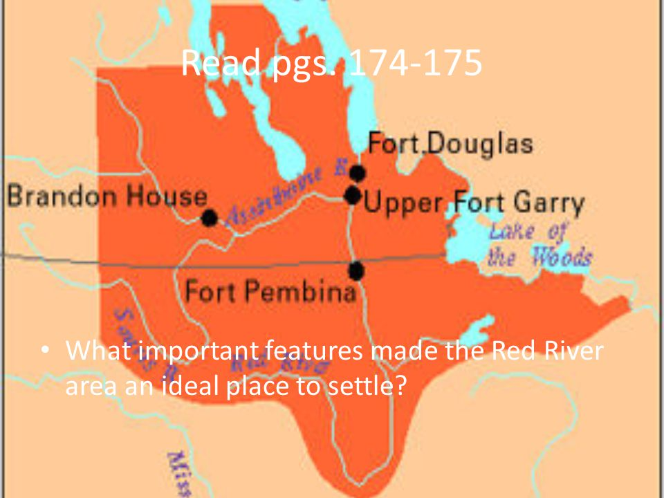 Read pgs. 174-175 What important features made the Red River area an ideal place to settle