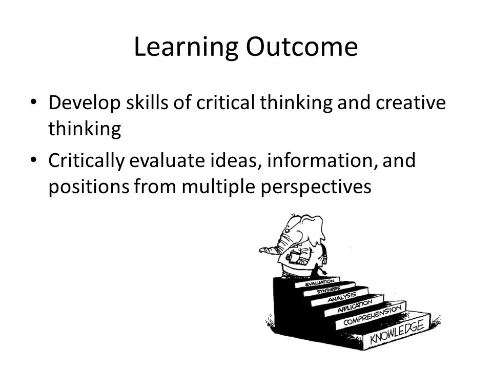 Learning Outcome Develop skills of critical thinking and creative thinking.