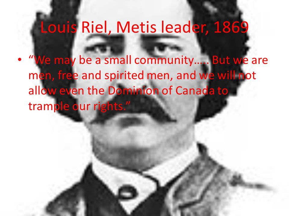 Louis Riel, Metis leader, 1869