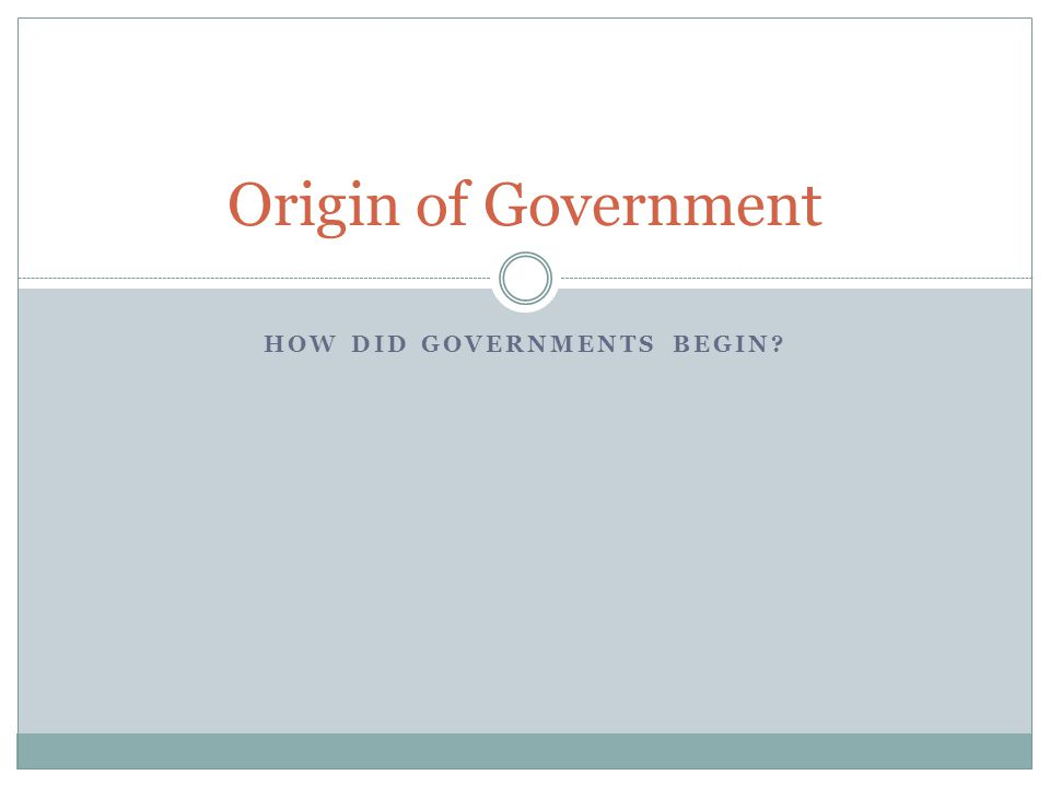 How did Governments begin