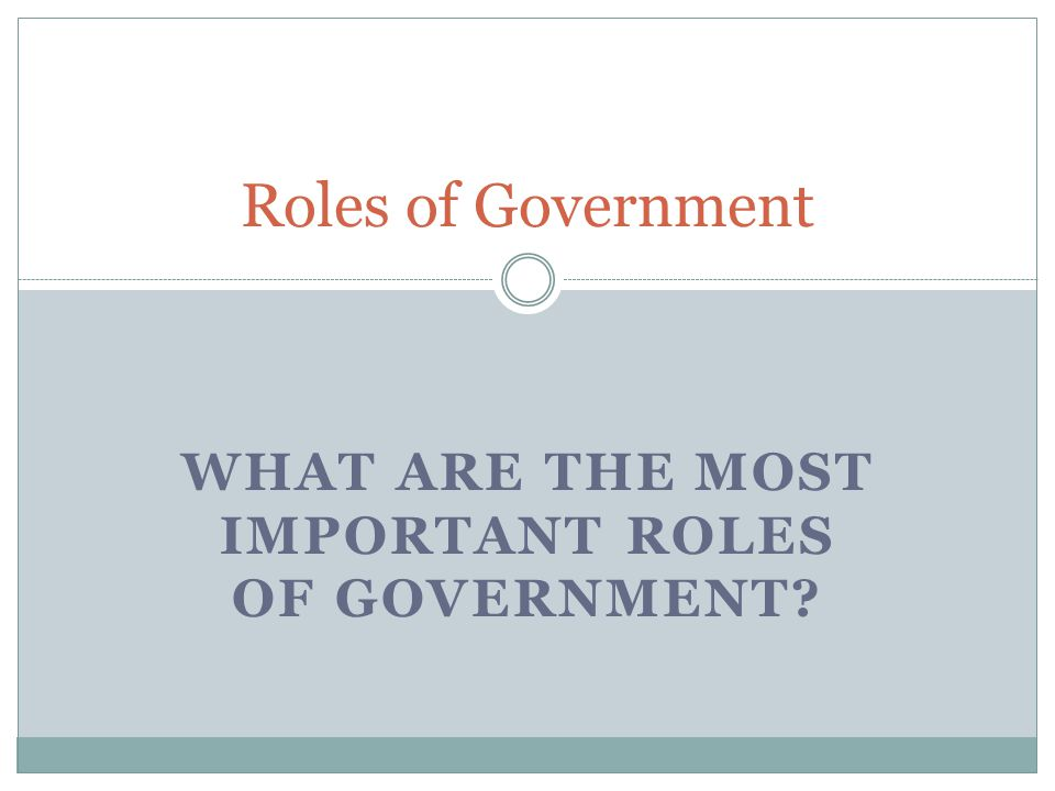 What are the most important roles of Government