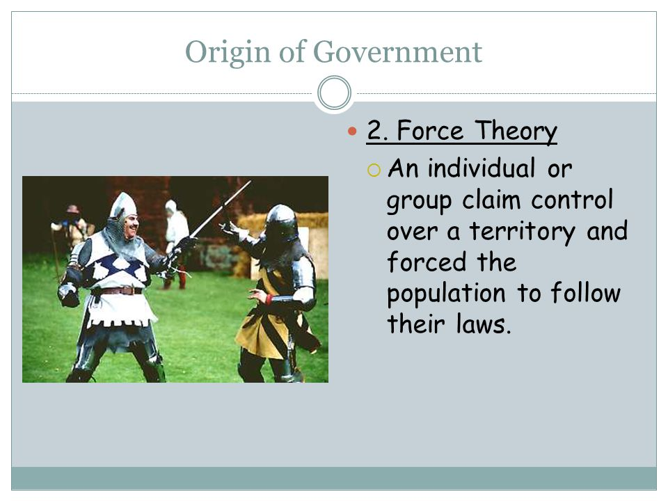 Origin of Government 2. Force Theory