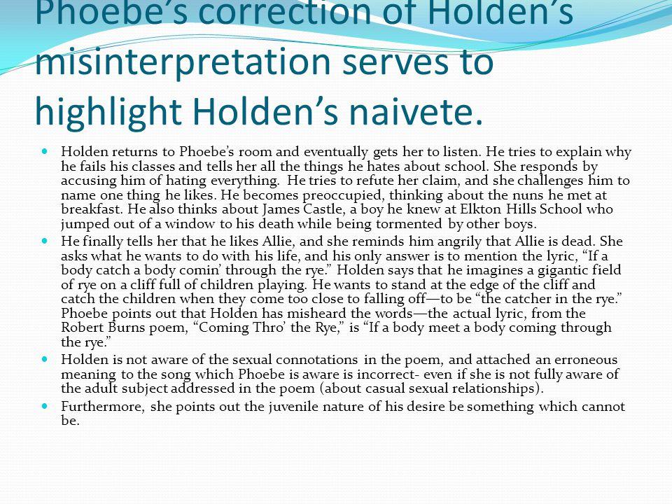 Phoebe's correction of Holden's misinterpretation serves to highlight Holden's naivete.