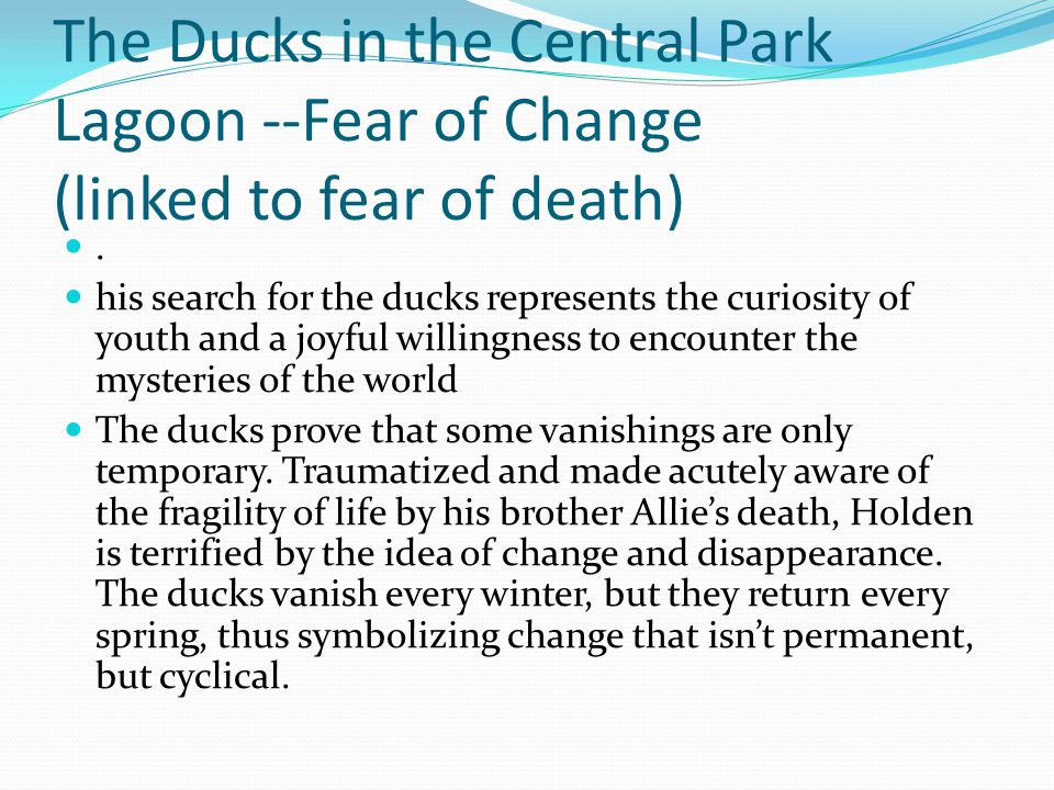 The Ducks in the Central Park Lagoon --Fear of Change (linked to fear of death)