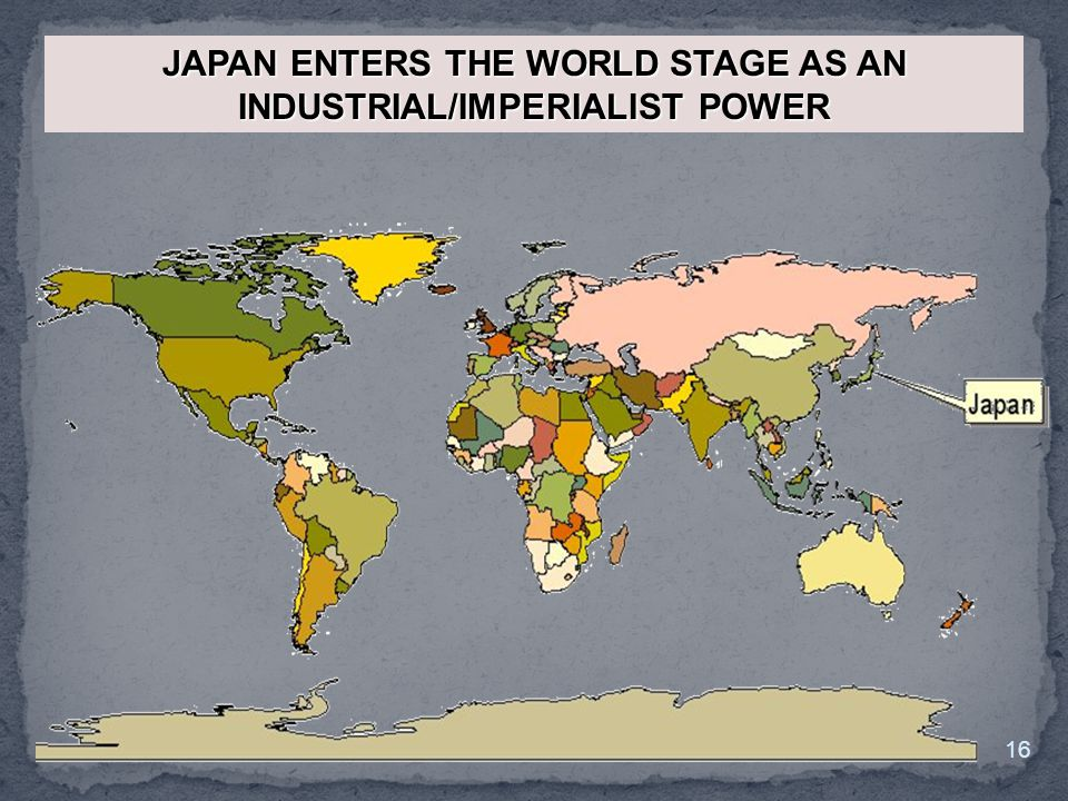 JAPAN ENTERS THE WORLD STAGE AS AN INDUSTRIAL/IMPERIALIST POWER