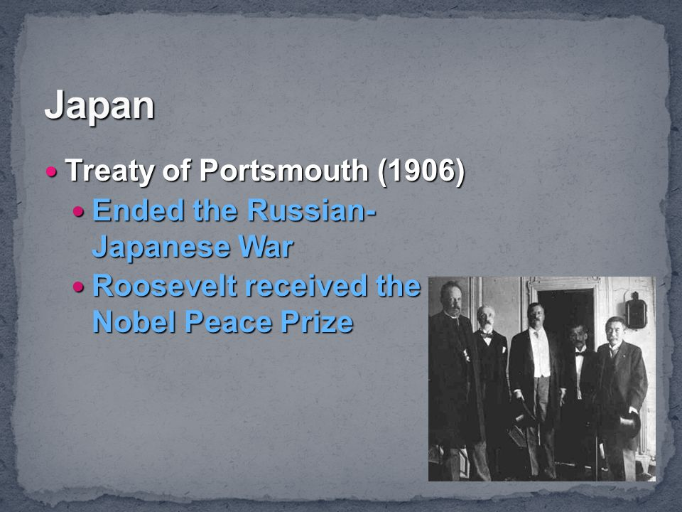 Japan Treaty of Portsmouth (1906) Ended the Russian- Japanese War