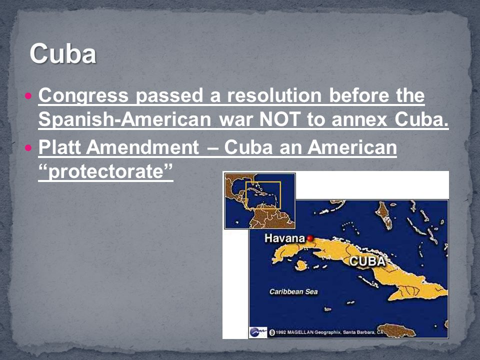 Cuba Congress passed a resolution before the Spanish-American war NOT to annex Cuba.