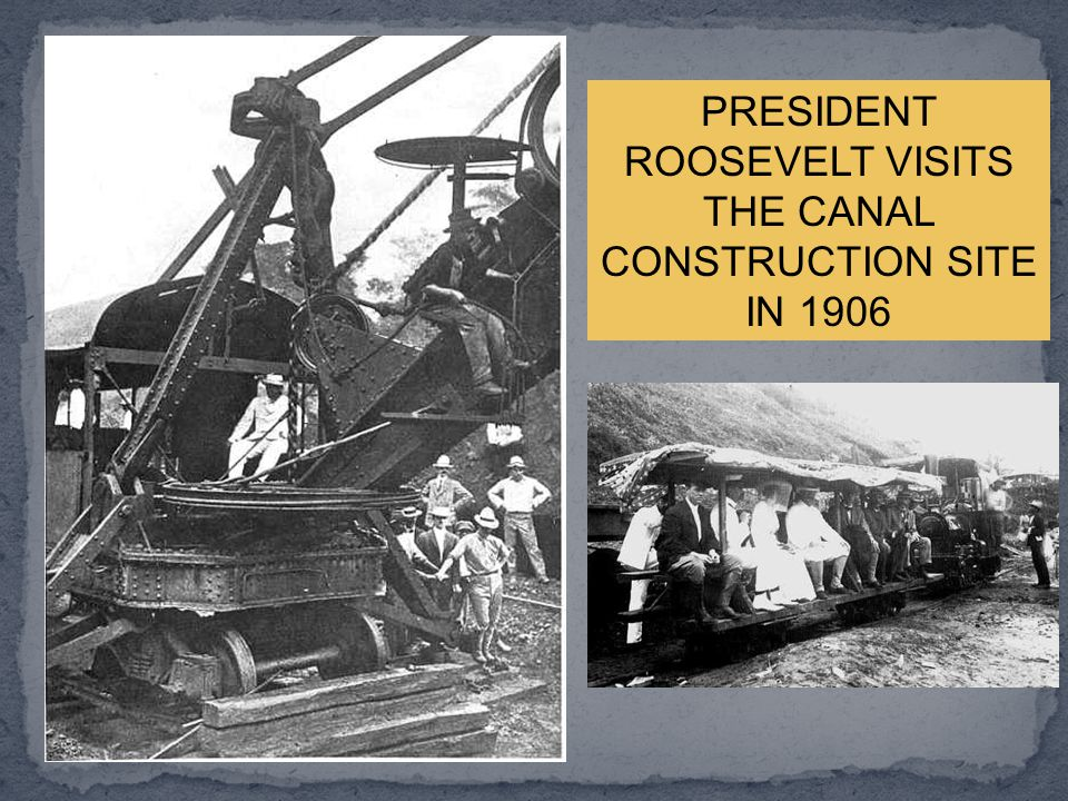 PRESIDENT ROOSEVELT VISITS THE CANAL CONSTRUCTION SITE IN 1906