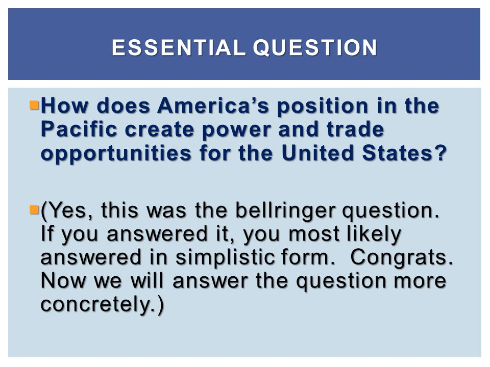 Essential Question How does America's position in the Pacific create power and trade opportunities for the United States