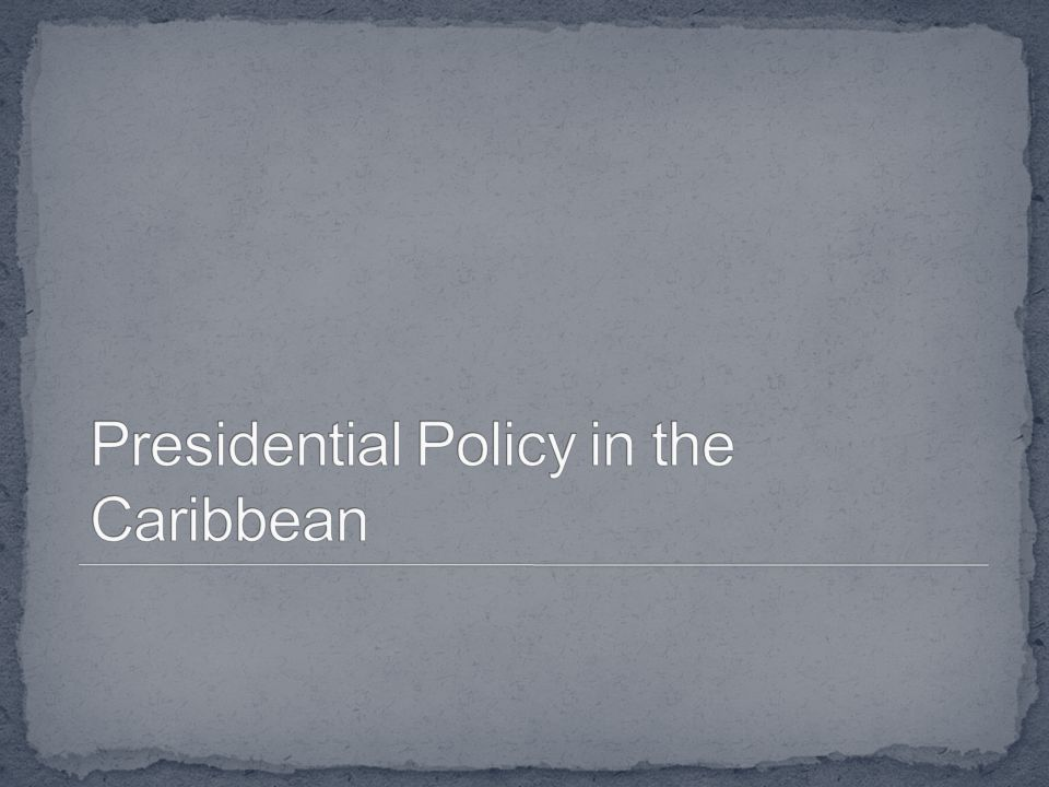 Presidential Policy in the Caribbean