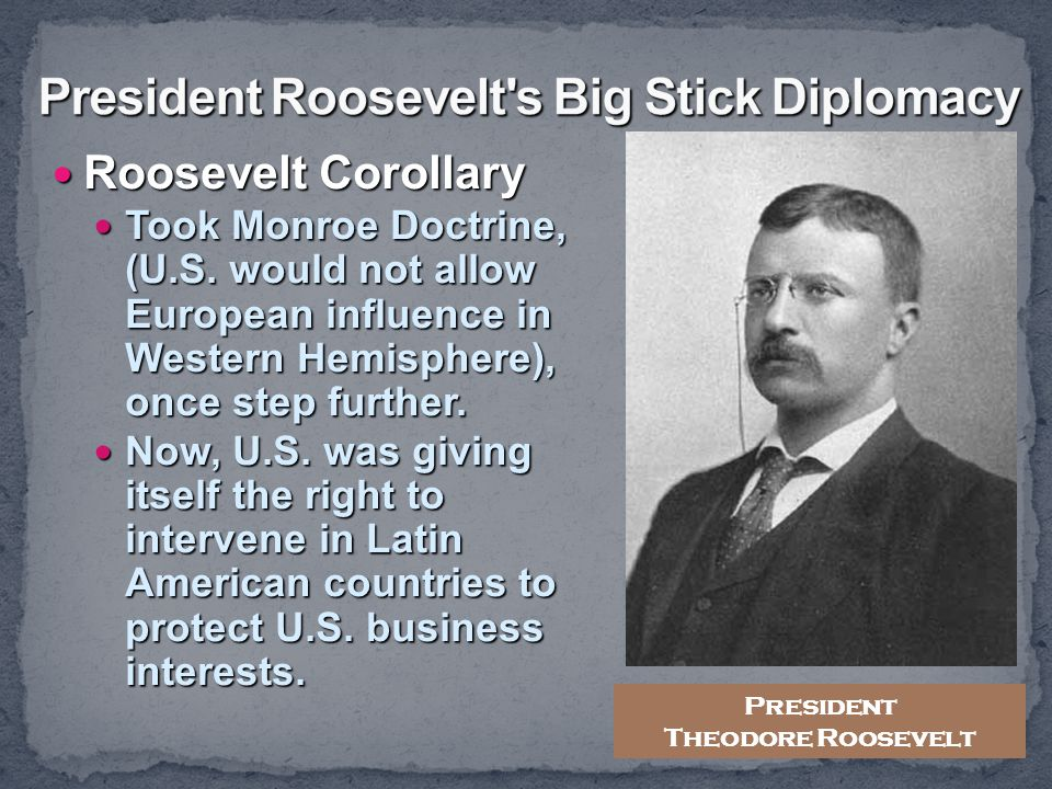 President Roosevelt s Big Stick Diplomacy