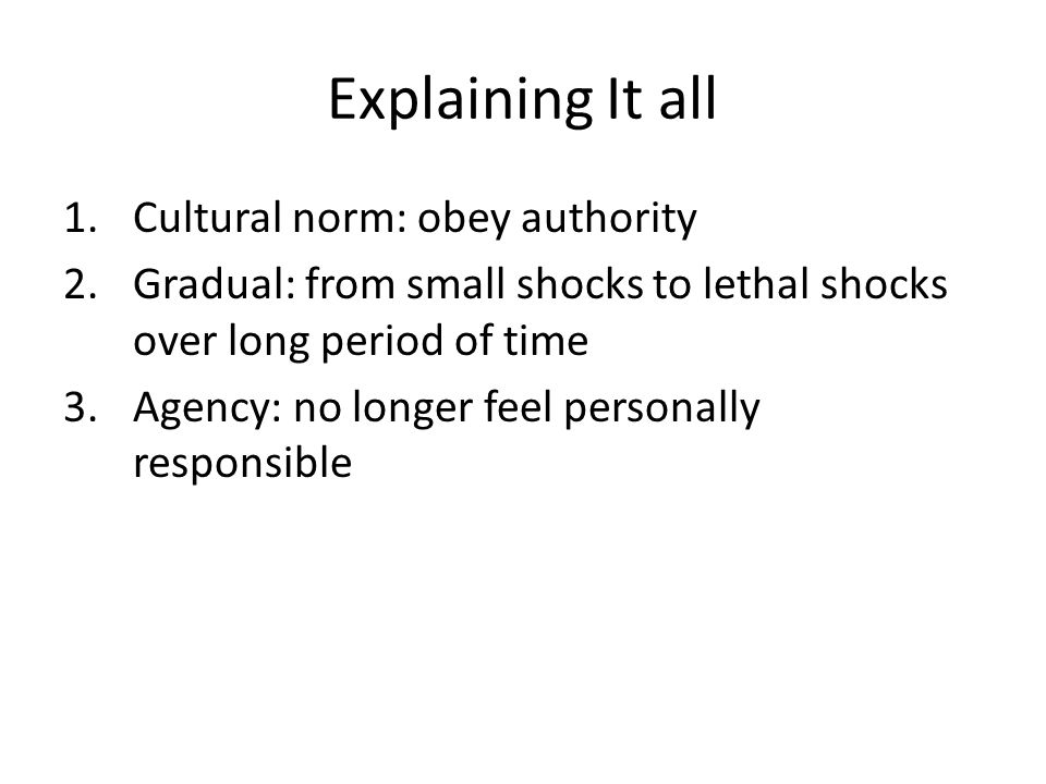 Explaining It all Cultural norm: obey authority