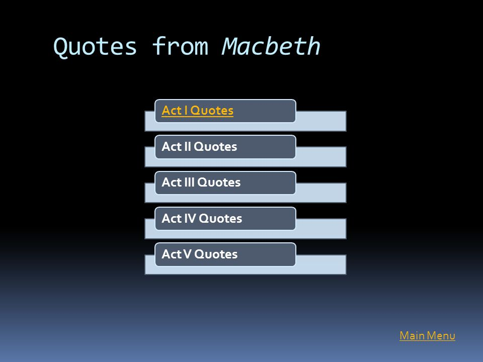 Quotes from Macbeth Act I Quotes Act II Quotes Act III Quotes