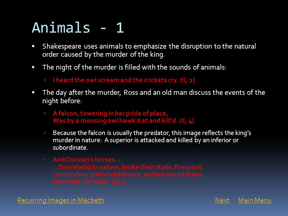 Animals - 1 Shakespeare uses animals to emphasize the disruption to the natural order caused by the murder of the king.