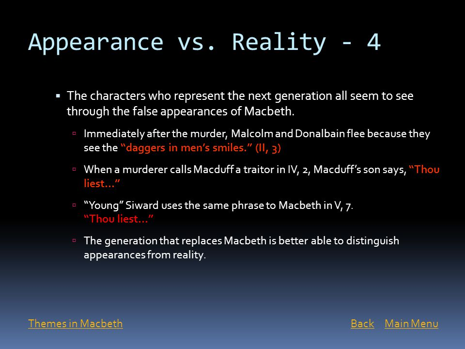 macbeth appearance vs reality Hey im doing an research paper on macbeth for the purpose and main idea i just need an little insight on the appearance vs the reality of the characters.