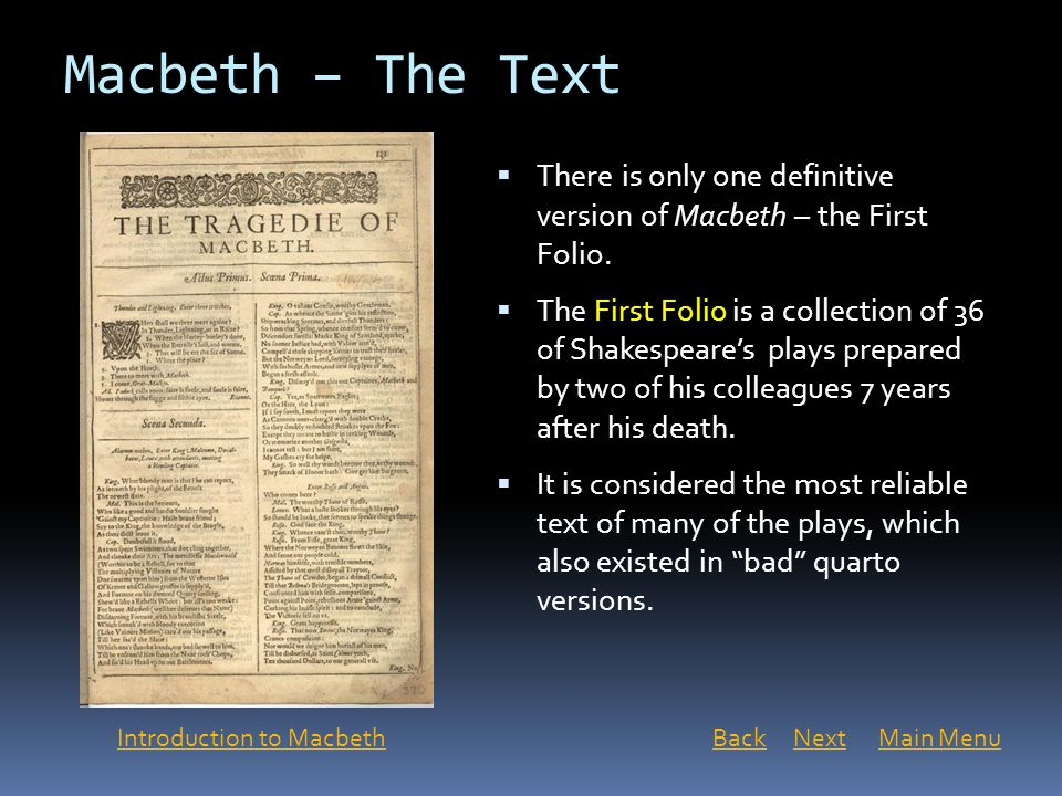 Macbeth – The Text There is only one definitive version of Macbeth – the First Folio.
