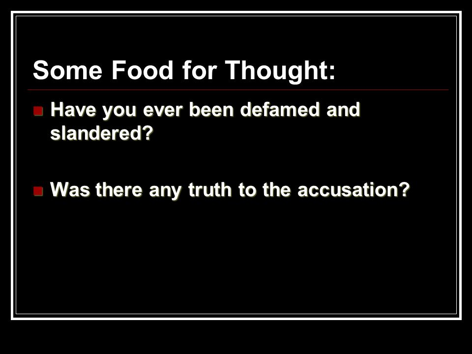 Some Food for Thought: Have you ever been defamed and slandered