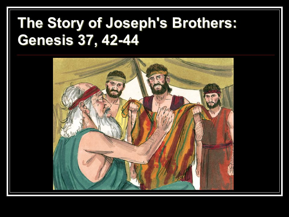 The Story of Joseph s Brothers: Genesis 37, 42-44