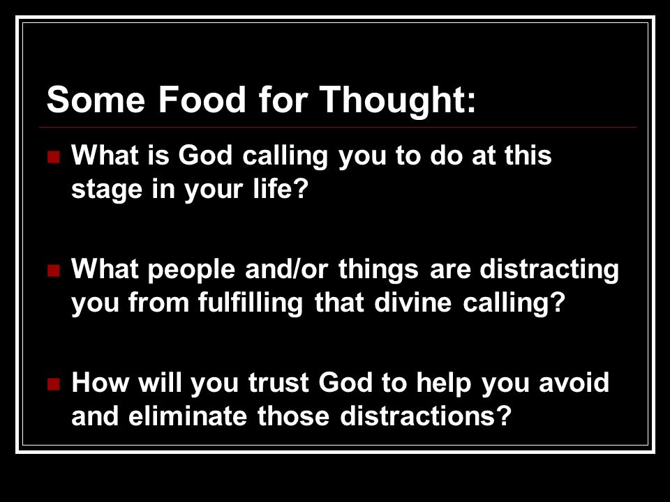Some Food for Thought: What is God calling you to do at this stage in your life