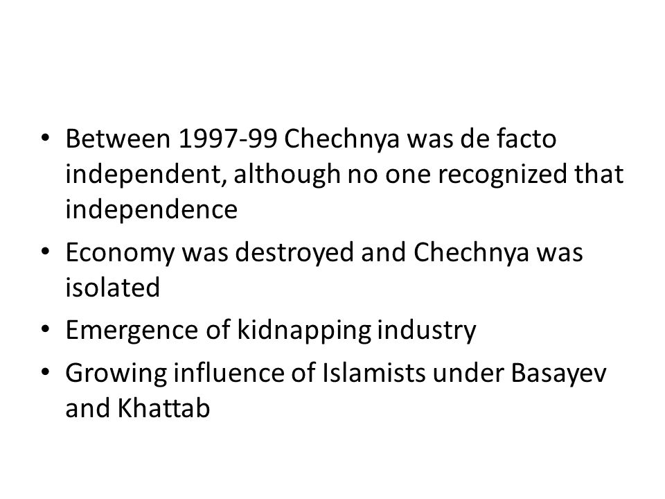 Between 1997-99 Chechnya was de facto independent, although no one recognized that independence