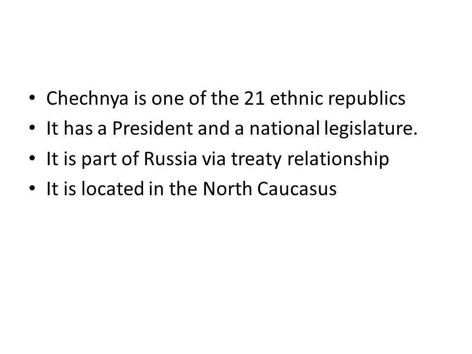 Chechnya is one of the 21 ethnic republics