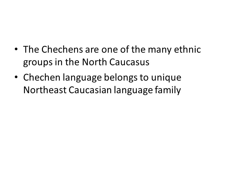 The Chechens are one of the many ethnic groups in the North Caucasus
