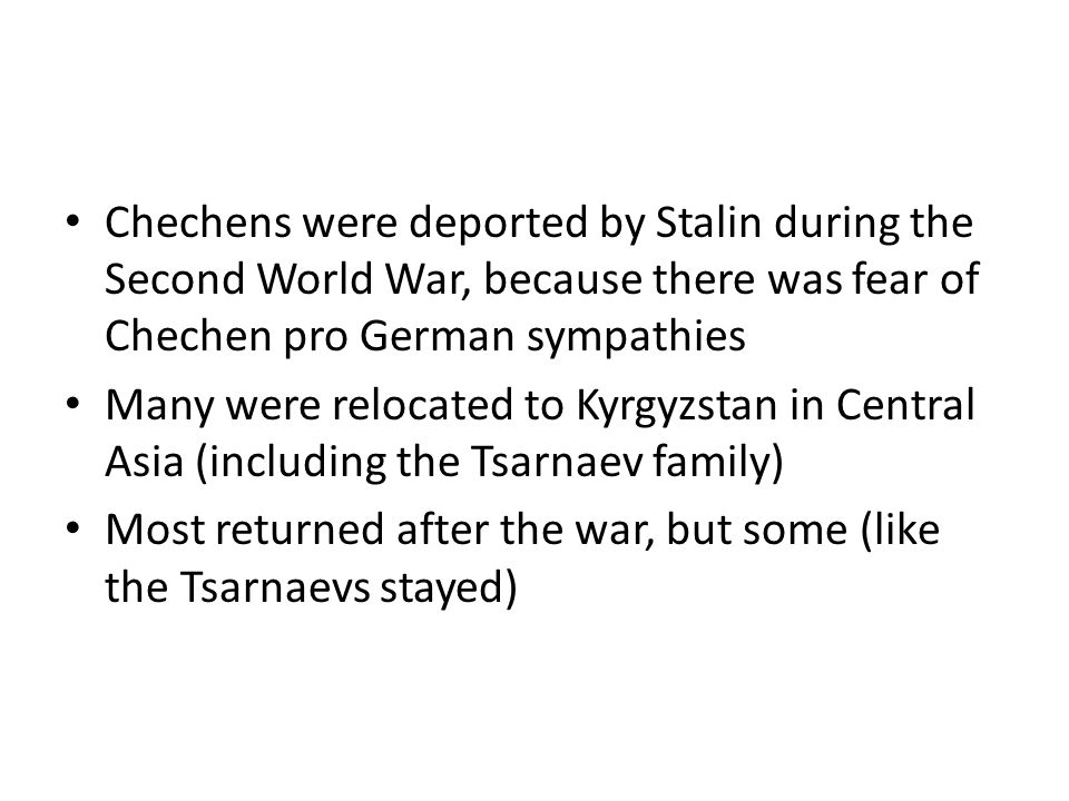 Chechens were deported by Stalin during the Second World War, because there was fear of Chechen pro German sympathies