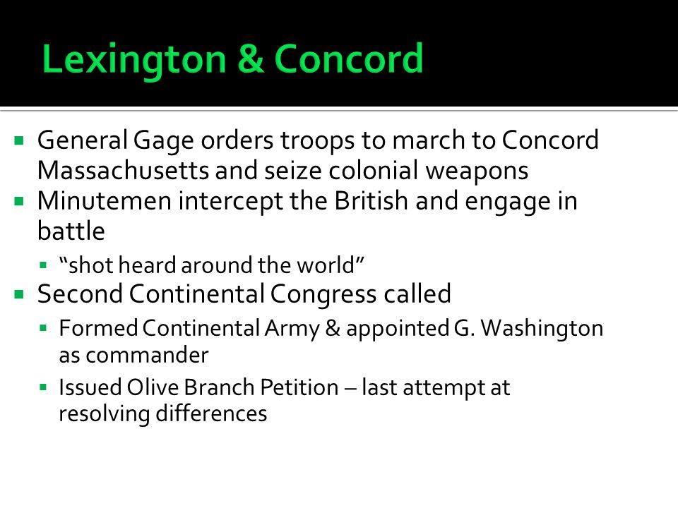 Lexington & Concord General Gage orders troops to march to Concord Massachusetts and seize colonial weapons.