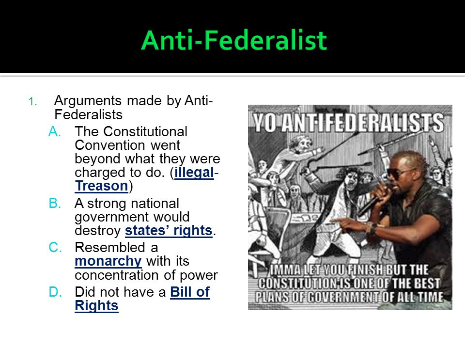 Anti-Federalist Arguments made by Anti-Federalists