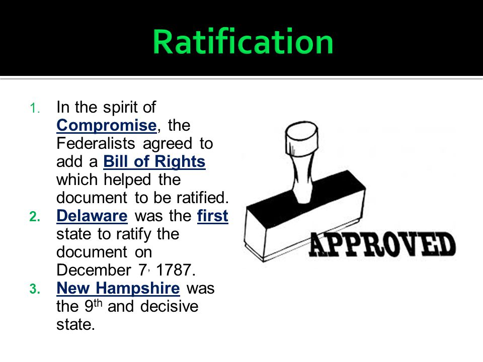 Ratification In the spirit of Compromise, the Federalists agreed to add a Bill of Rights which helped the document to be ratified.