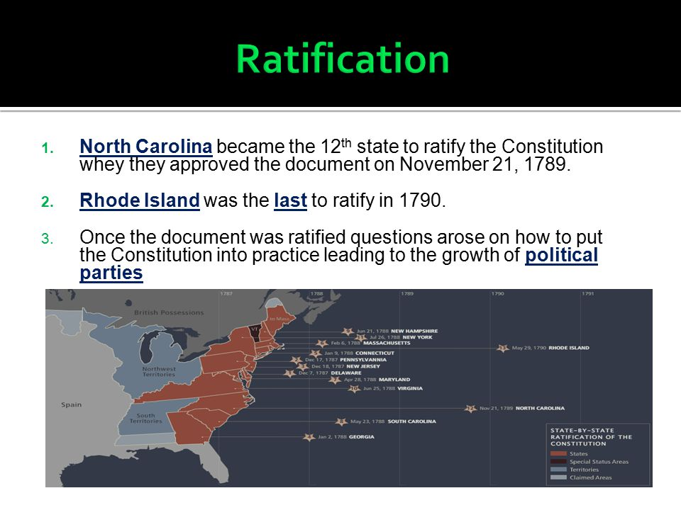 Ratification North Carolina became the 12th state to ratify the Constitution whey they approved the document on November 21, 1789.