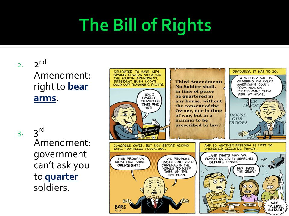 The Bill of Rights 2nd Amendment: right to bear arms.
