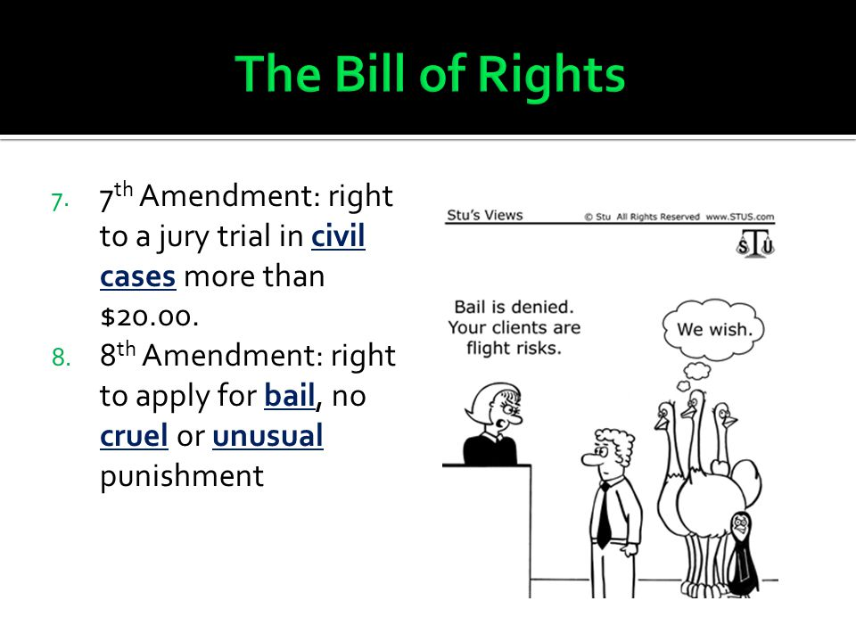 The Bill of Rights 7th Amendment: right to a jury trial in civil cases more than $20.00.