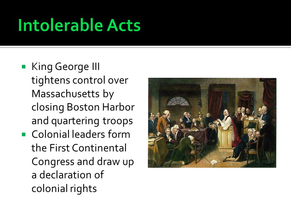 Intolerable Acts King George III tightens control over Massachusetts by closing Boston Harbor and quartering troops.