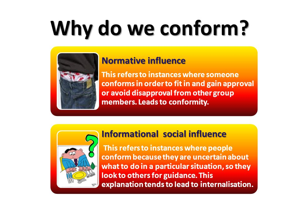 Why do we conform Normative influence Informational social influence