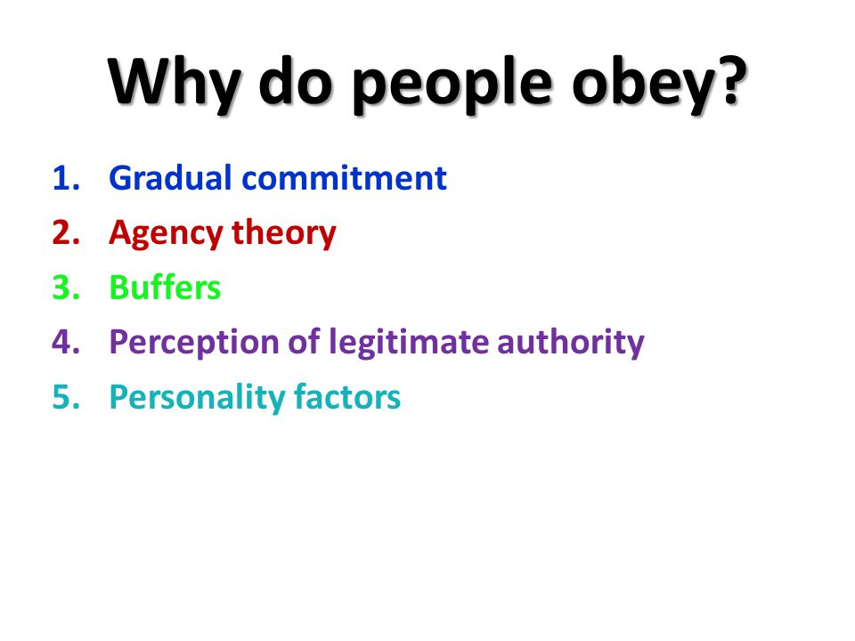 Why do people obey Gradual commitment Agency theory Buffers