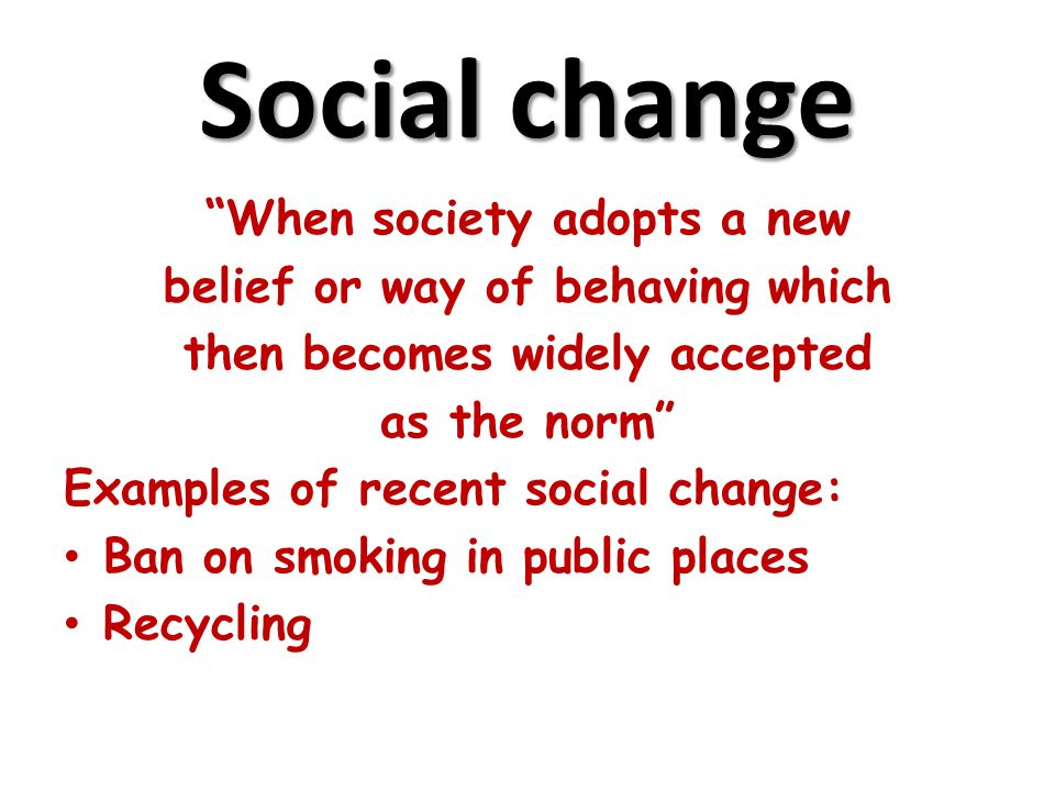Social change When society adopts a new