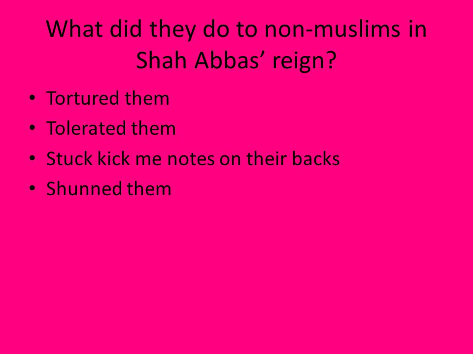 What did they do to non-muslims in Shah Abbas' reign