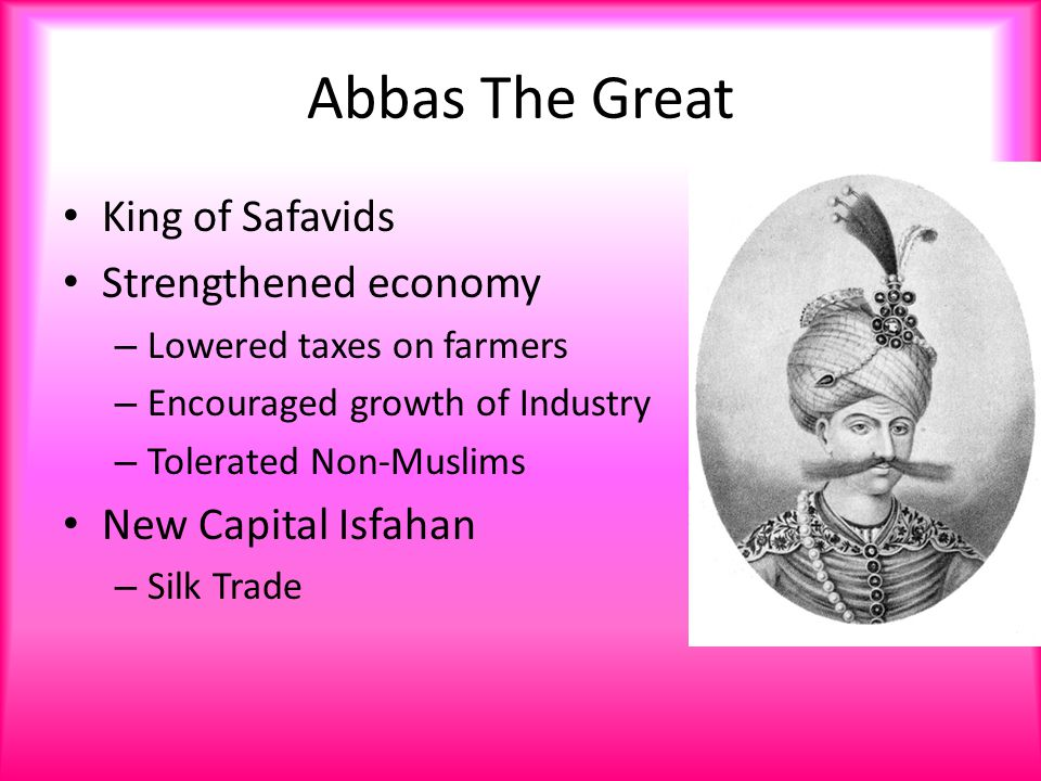 Abbas The Great King of Safavids Strengthened economy