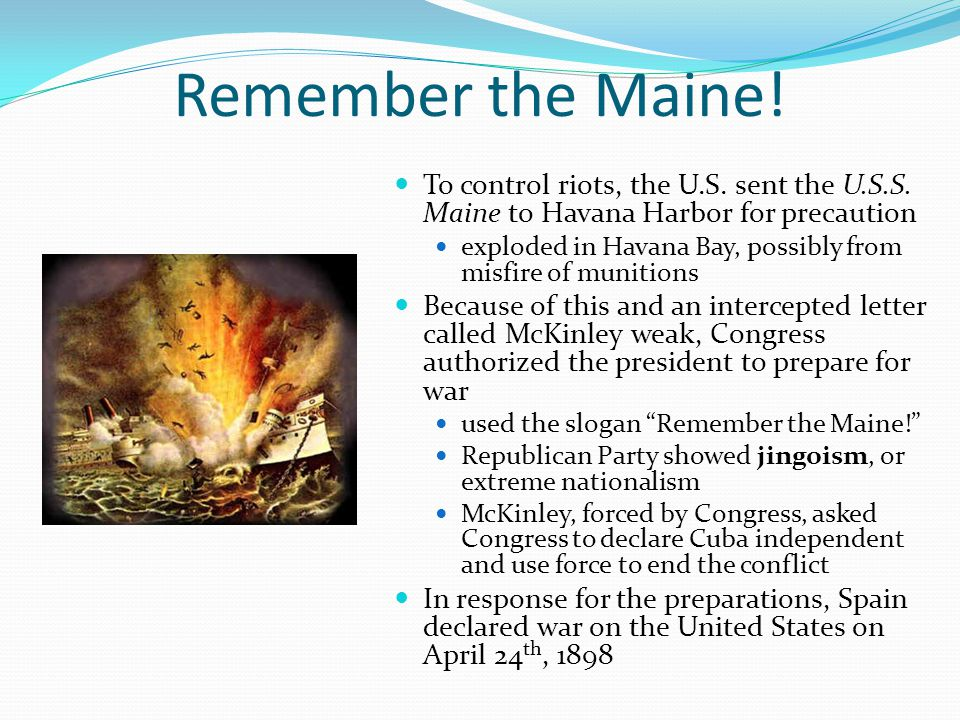 Remember the Maine! To control riots, the U.S. sent the U.S.S. Maine to Havana Harbor for precaution.