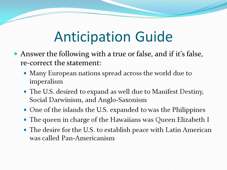 Anticipation Guide Answer the following with a true or false, and if it's false, re-correct the statement: