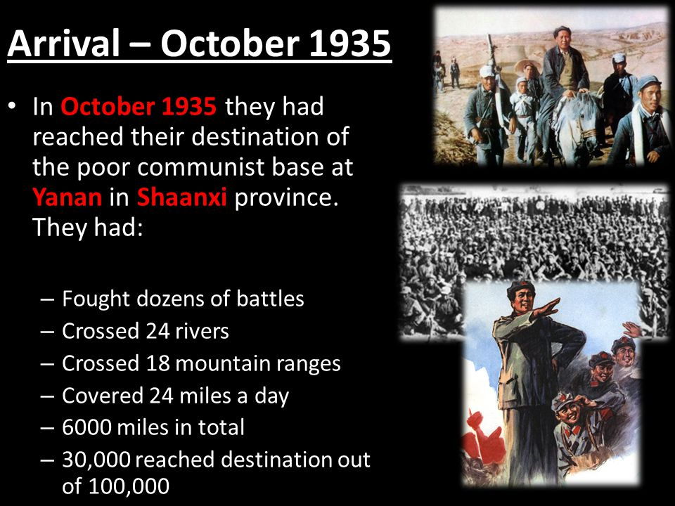 Arrival – October 1935 In October 1935 they had reached their destination of the poor communist base at Yanan in Shaanxi province. They had: