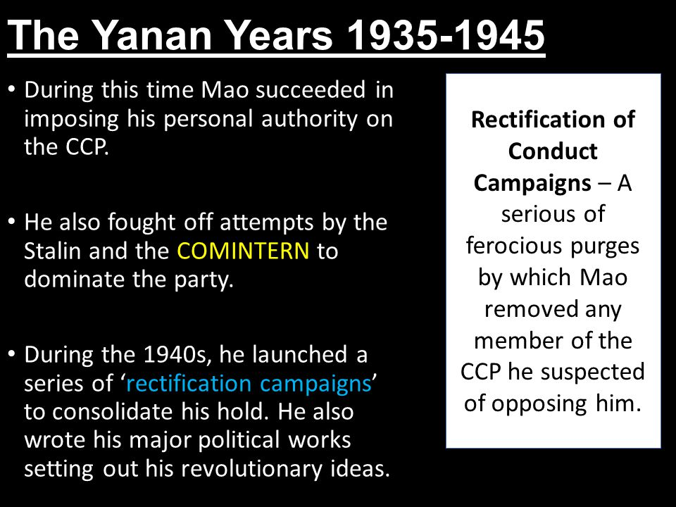 The Yanan Years 1935-1945 During this time Mao succeeded in imposing his personal authority on the CCP.