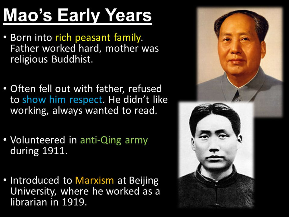 Mao's Early Years Born into rich peasant family. Father worked hard, mother was religious Buddhist.