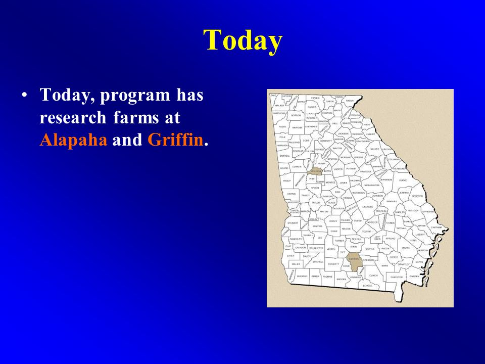 Today Today, program has research farms at Alapaha and Griffin.