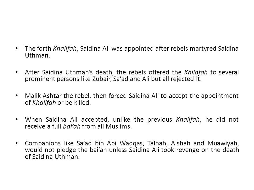 The forth Khalifah, Saidina Ali was appointed after rebels martyred Saidina Uthman.
